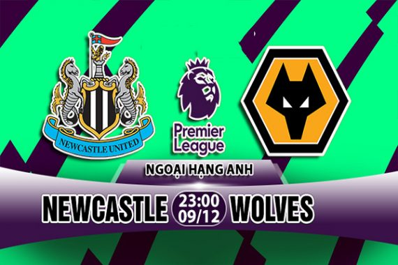 Nhận định Newcastle vs Wolves, 23h00 ngày 09/12