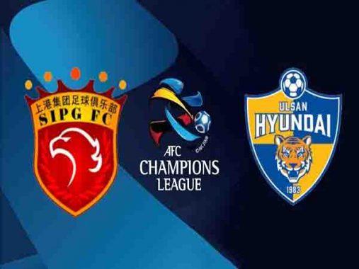 Dự đoán Shanghai SIPG vs Ulsan Hyundai 17h00, 21/05 – AFC Champions League