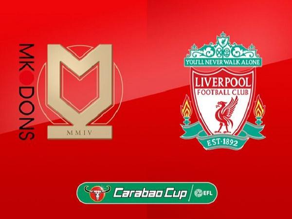 Nhận định MK Dons vs Liverpool, 1h45 ngày 26/09